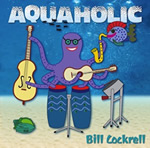 "BillCockrell's new album ""Aquaholic""."